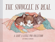The Snuggle Is Real : A Have a Little Pun Collection, Hardback Book