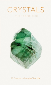 Crystals: The Stone Deck : 78 Crystals to Energize Your Life, Cards Book