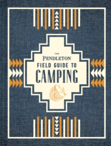 The Pendleton Field Guide to Camping, Hardback Book