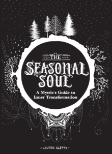 The Seasonal Soul : A Mystic's Guide to Inner Transformation, Paperback / softback Book