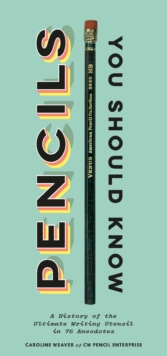 Pencils You Should Know : A History of  Ultimate Writing Utensil in 75 Anecdotes, EPUB eBook