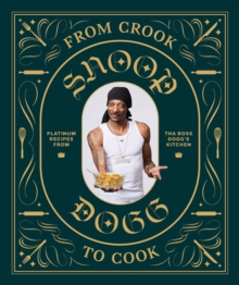 From Crook to Cook : Platinum Recipes from Tha Boss Dogg's Kitchen, Hardback Book