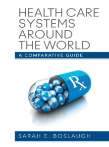 Health Care Systems Around the World : A Comparative Guide, Hardback Book