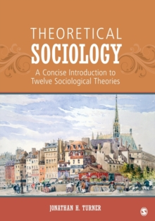 Theoretical Sociology : A Concise Introduction to Twelve Sociological Theories, Paperback / softback Book