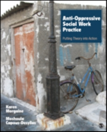 Anti-Oppressive Social Work Practice : Putting Theory Into Action, Paperback / softback Book