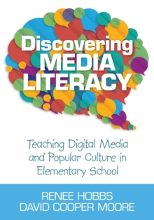 Discovering Media Literacy : Teaching Digital Media and Popular Culture in Elementary School, Paperback / softback Book