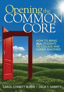 Opening the Common Core : How to Bring ALL Students to College and Career Readiness, Paperback Book