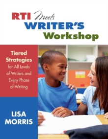 RTI Meets Writer's Workshop : Tiered Strategies for All Levels of Writers and Every Phase of Writing, Paperback / softback Book