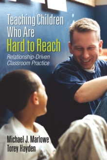 Teaching Children Who Are Hard to Reach : Relationship-Driven Classroom Practice, Paperback / softback Book