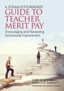 A Straightforward Guide to Teacher Merit Pay : Encouraging and Rewarding Schoolwide Improvement, Paperback / softback Book