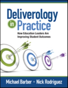 Deliverology in Practice : How Education Leaders Are Improving Student Outcomes, Paperback Book