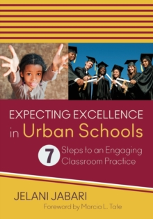 Expecting Excellence in Urban Schools : 7 Steps to an Engaging Classroom Practice, Paperback / softback Book