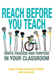 Reach Before You Teach : Ignite Passion and Purpose in Your Classroom, Paperback / softback Book