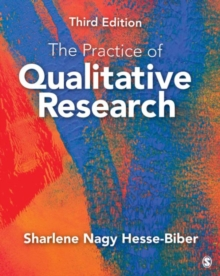The Practice of Qualitative Research : Engaging Students in the Research Process, Paperback / softback Book