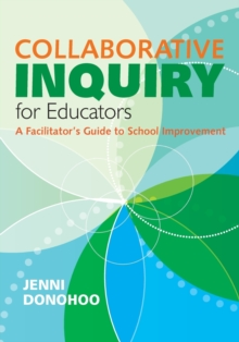 Collaborative Inquiry for Educators : A Facilitator's Guide to School Improvement, Paperback / softback Book