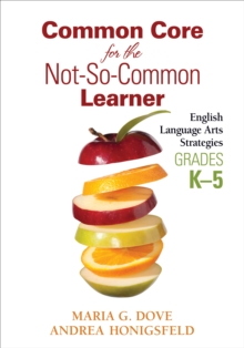 Common Core for the Not-So-Common Learner, Grades K-5 : English Language Arts Strategies, PDF eBook