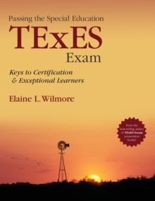 Passing the Special Education TExES Exam : Keys to Certification and Exceptional Learners, Paperback / softback Book