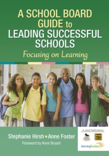 A School Board Guide to Leading Successful Schools : Focusing on Learning, Paperback / softback Book