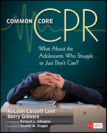 Common Core CPR : What About the Adolescents Who Struggle . . . or Just Don't Care?, Paperback / softback Book