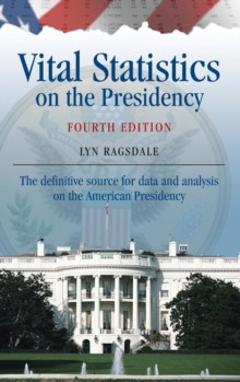 Vital Statistics on the Presidency : The definitive source for data and analysis on the American Presidency, Hardback Book