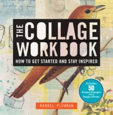 The Collage Workbook : How to Get Started and Stay Inspired, Paperback / softback Book