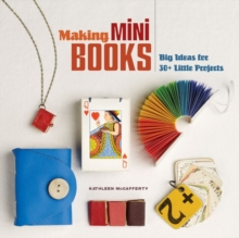 Making Mini Books : Big Ideas for 30+ Little Projects, Paperback Book