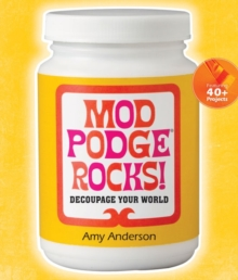 Mod Podge Rocks! : Decoupage Your World, Paperback Book