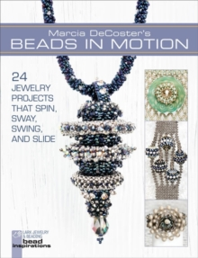 Marcia DeCoster's Beads in Motion : 24 Jewelry Projects that Spin, Sway, Swing, and Slide, Paperback Book