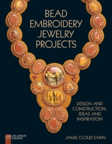 Bead Embroidery Jewelry Projects : Design and Construction, Ideas and Inspiration, Paperback / softback Book