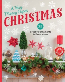 A Very Merry Paper Christmas : 25 Creative Ornaments & Decorations, Paperback Book