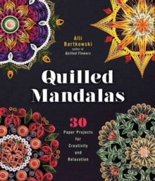 Quilled Mandalas : 30 Paper Projects for Creativity and Relaxation, Paperback Book