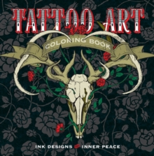 Tattoo Art Coloring Book : Ink Designs for Inner Peace, Paperback / softback Book