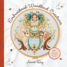 Embroidered Woodland Creatures : 50+ Iron-On Transfers Inspired by Nature, Paperback / softback Book