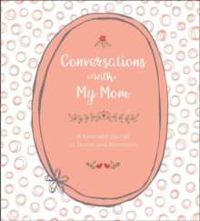 Conversations with My Mom : A  Keepsake Journal of Stories and Memories, Hardback Book