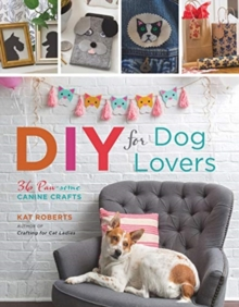DIY for Dog Lovers : 36 P-awesome Canine Crafts