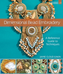 Dimensional Bead Embroidery : A Reference Guide to Techniques, Paperback / softback Book