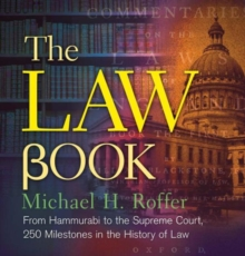 The Law Book : From Hammurabi to the International Criminal Court, 250 Milestones in the History of Law, Hardback Book