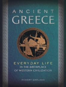 Ancient Greece : Everyday Life in the Birthplace of Western Civilization, Hardback Book