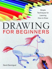 Drawing for Beginners : Simple Techniques for Learning How to Draw, Paperback / softback Book