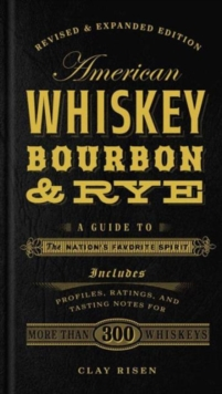 American Whiskey, Bourbon & Rye : A Guide to the Nation's Favorite Spirit, Hardback Book