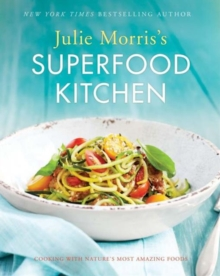 Julie Morris's Superfood Kitchen : Cooking with Nature's Most Amazing Foods, Paperback Book