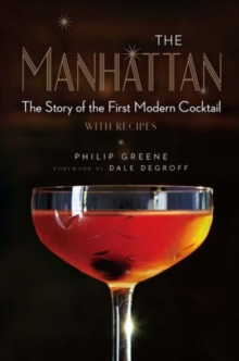 The Manhattan : The Story of the First Modern Cocktail with Recipes, Hardback Book