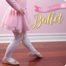 My First Dance: Ballet : Ballet, Board book Book