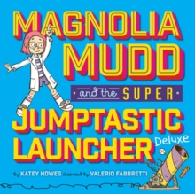 Magnolia Mudd And The Super Jumptastic Launcher Deluxe, Hardback Book