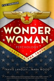 Wonder Woman Psychology : Lassoing the Truth, Paperback Book