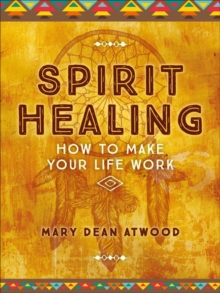 Spirit Healing : How to Make Your Life Work, Paperback / softback Book