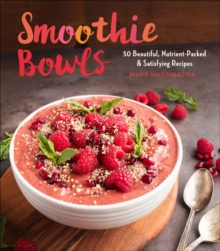 Smoothie Bowls : 50 Beautiful, Nutrient-Packed & Satisfying Recipes, Paperback / softback Book
