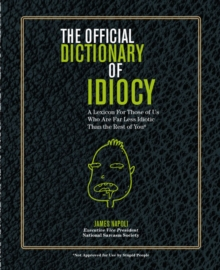 Official Dictionary of Idiocy : A Lexicon For Those of Us Who Are Far Less Idiotic Than The Rest of You, Spiral bound Book