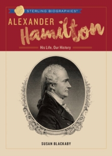 Alexander Hamilton : His Life, Our History, Hardback Book