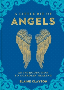 A Little Bit of Angels : An Introduction to Guardian Healing, Hardback Book